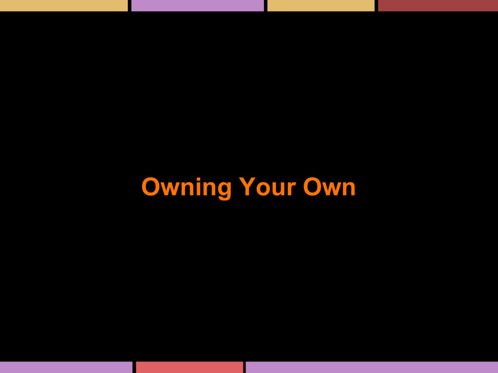 Owning Your Own