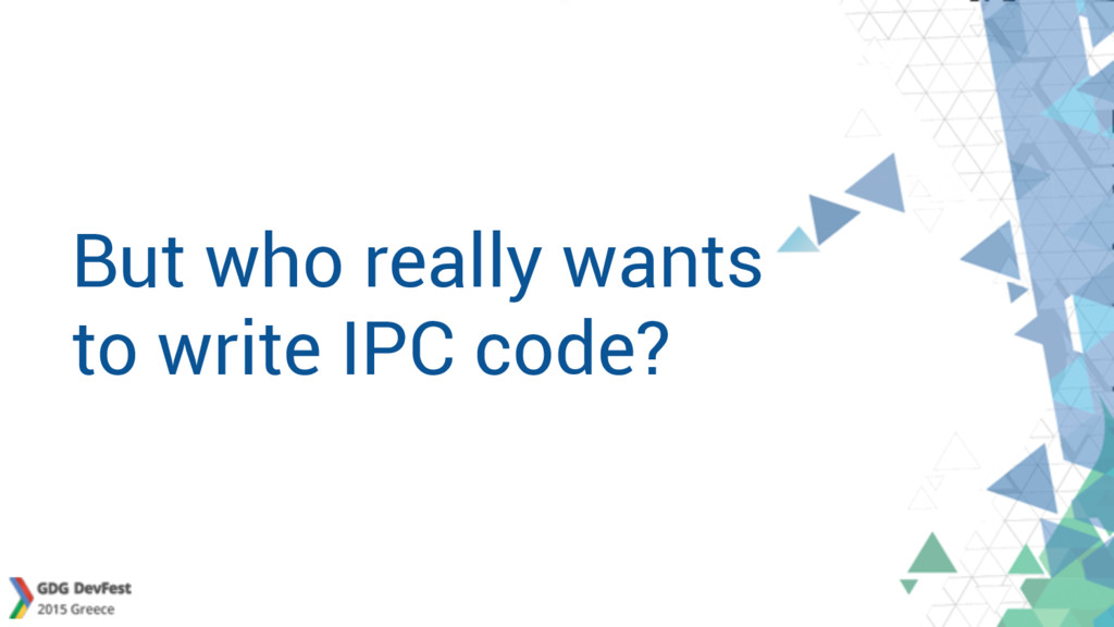 But who really wants to write IPC code?