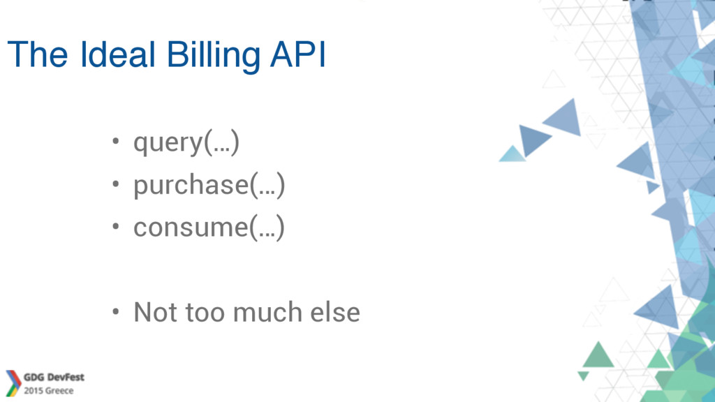 The Ideal Billing API • query(…) • purchase(…) ...