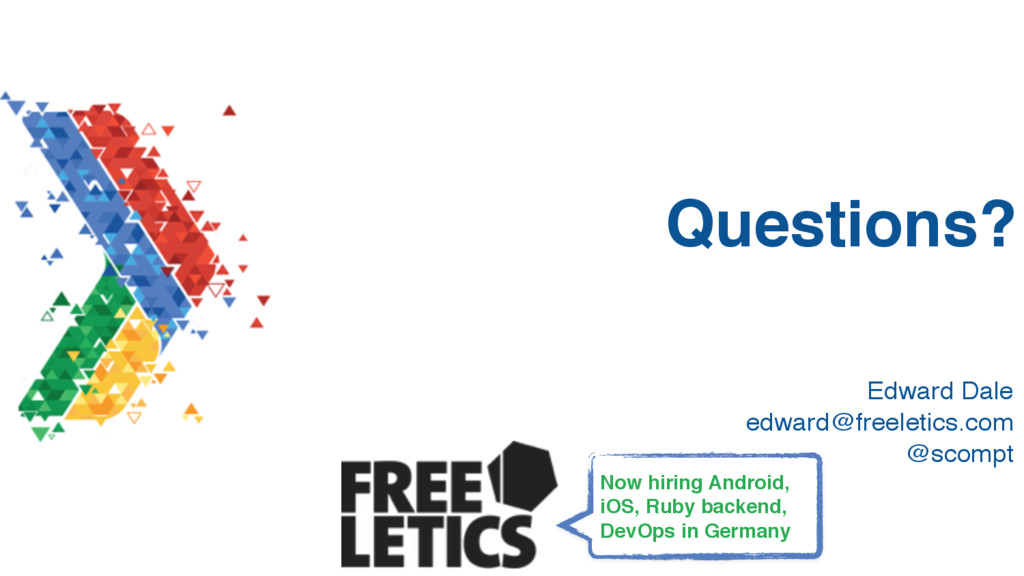 Questions? Edward Dale edward@freeletics.com @...
