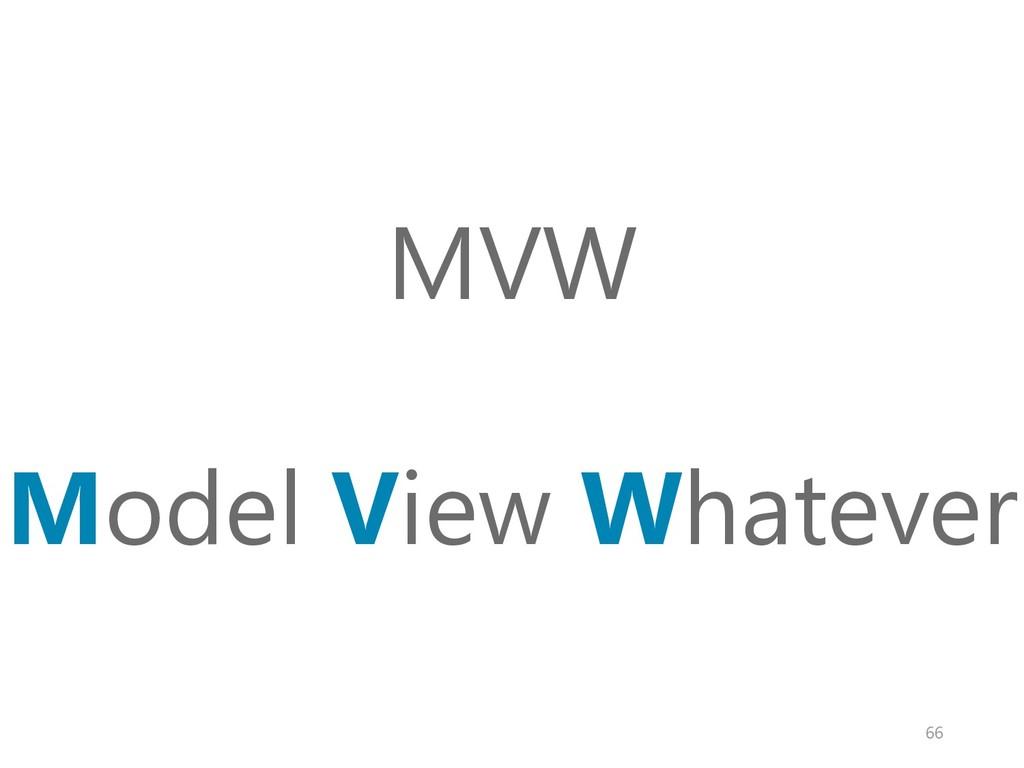 MVW Model View Whatever 66
