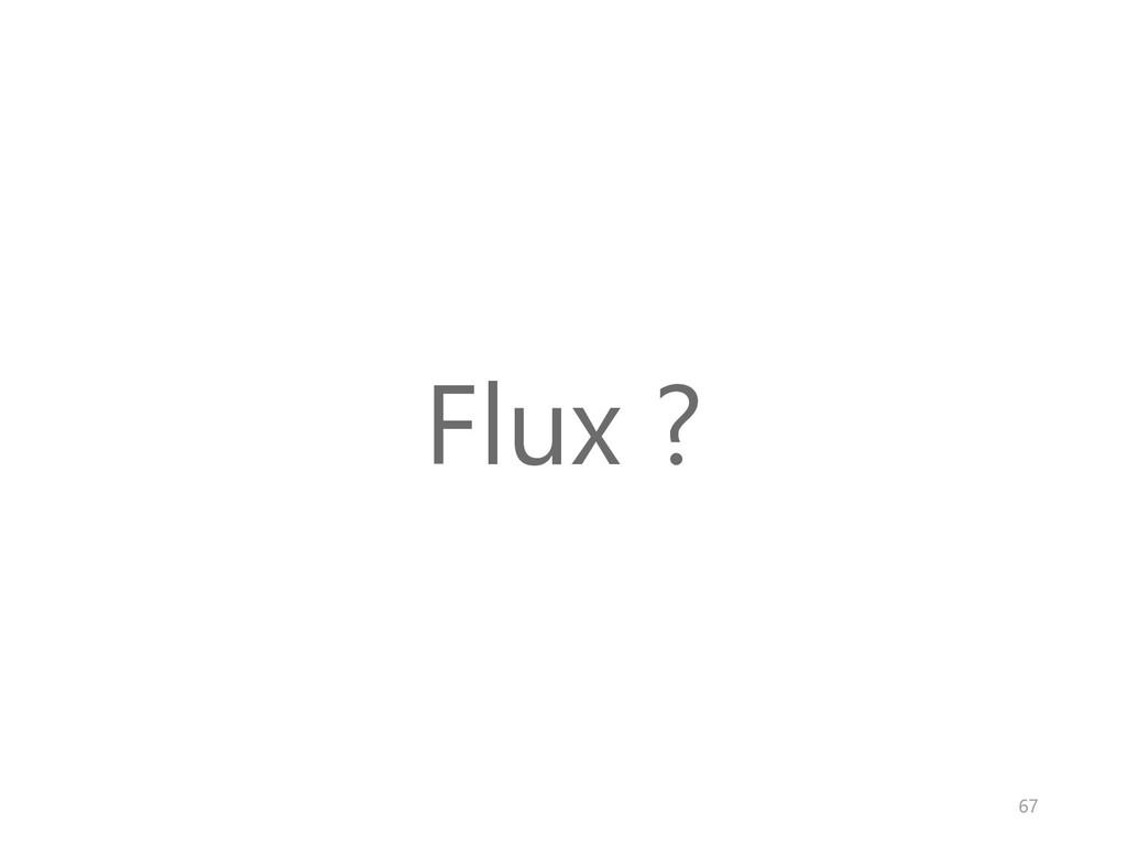 Flux ? 67