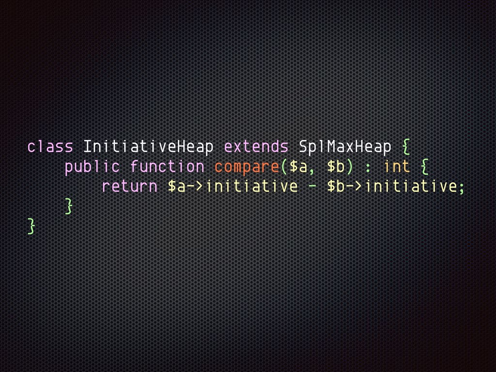 class InitiativeHeap extends SplMaxHeap { publi...