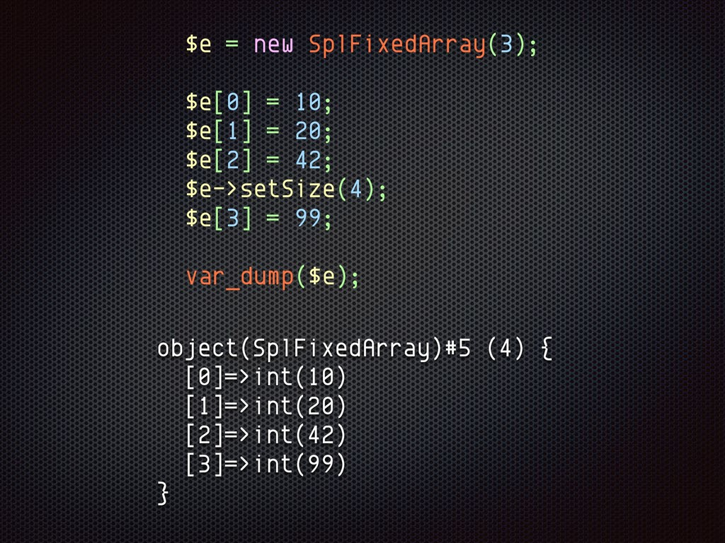 $e = new SplFixedArray(3); $e[0] = 10; $e[1] = ...