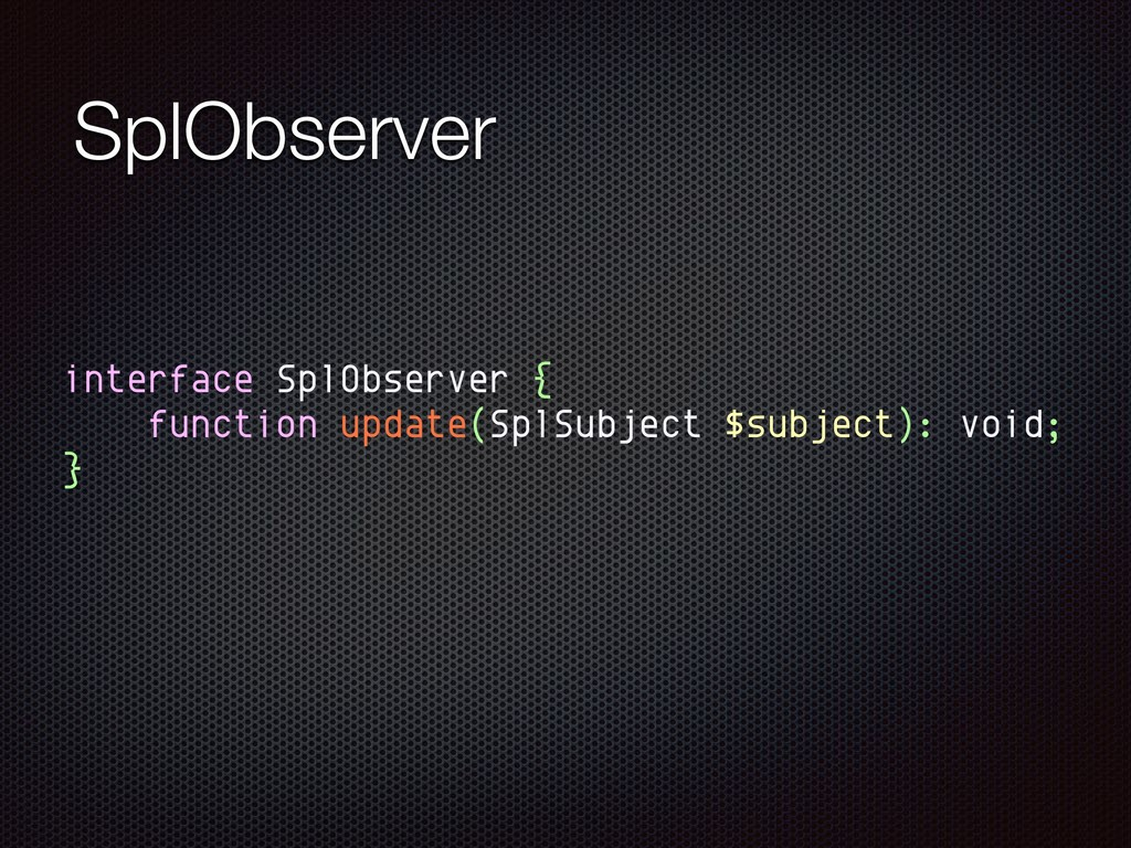 SplObserver interface SplObserver { function up...