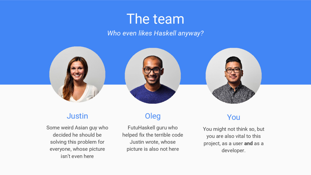 The team Who even likes Haskell anyway? Justin ...