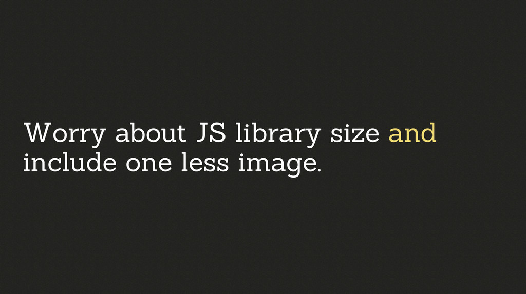 Worry about JS library size and include one les...