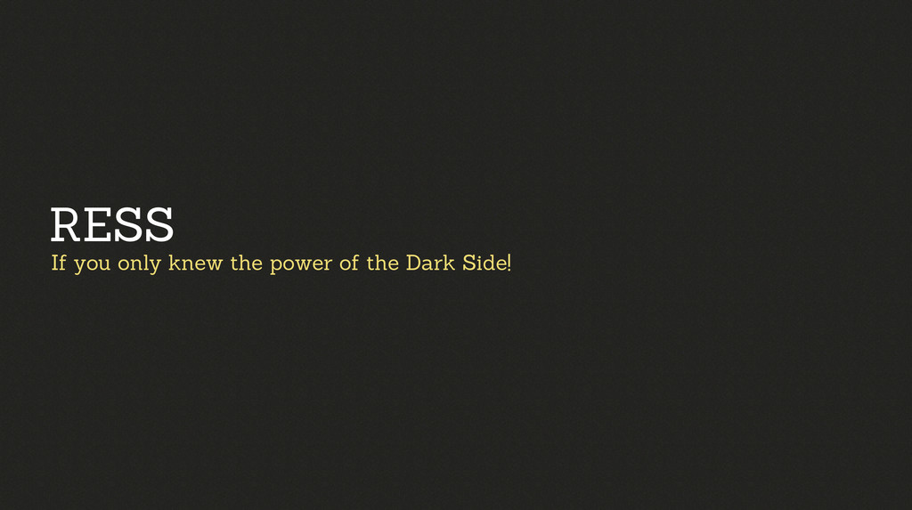 If you only knew the power of the Dark Side! RE...