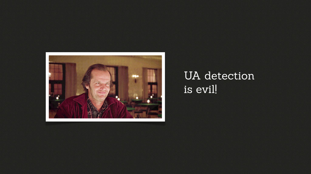 UA detection is evil!