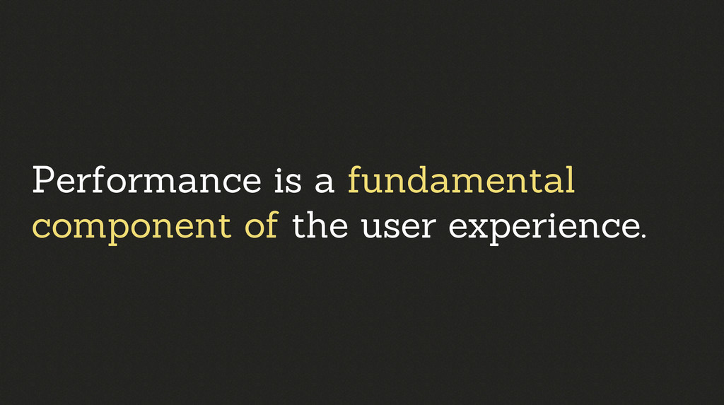 Performance is a fundamental component of the u...