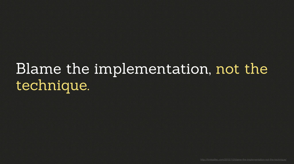 Blame the implementation, not the technique. ht...