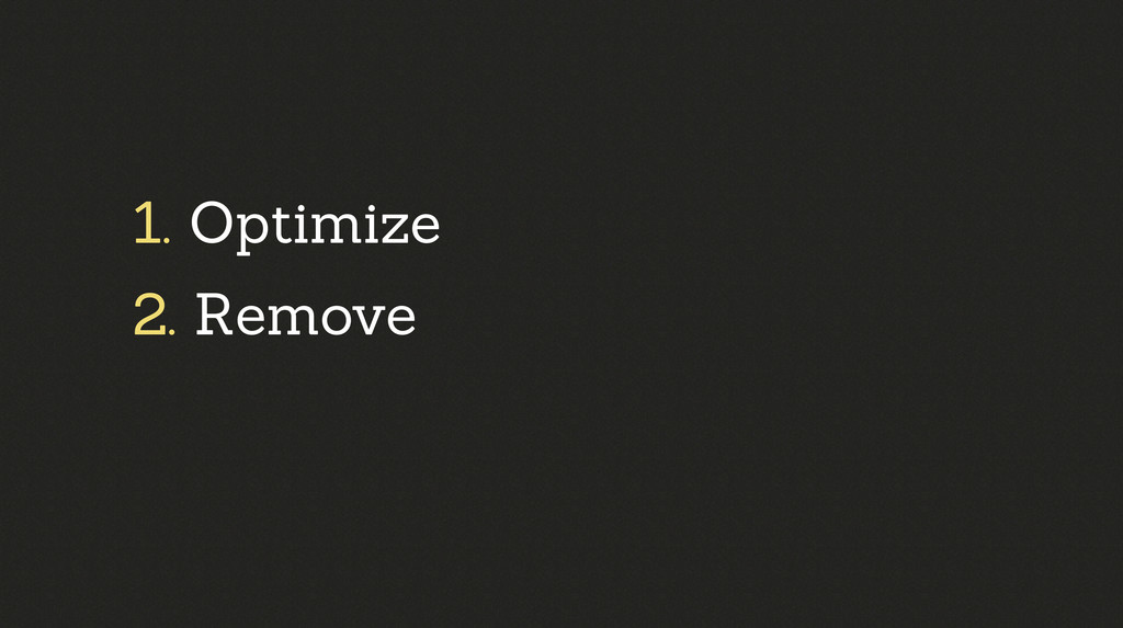 1. Optimize 2. Remove