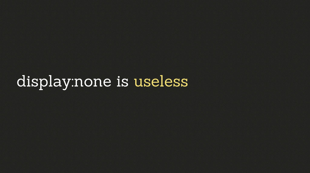 display:none is useless