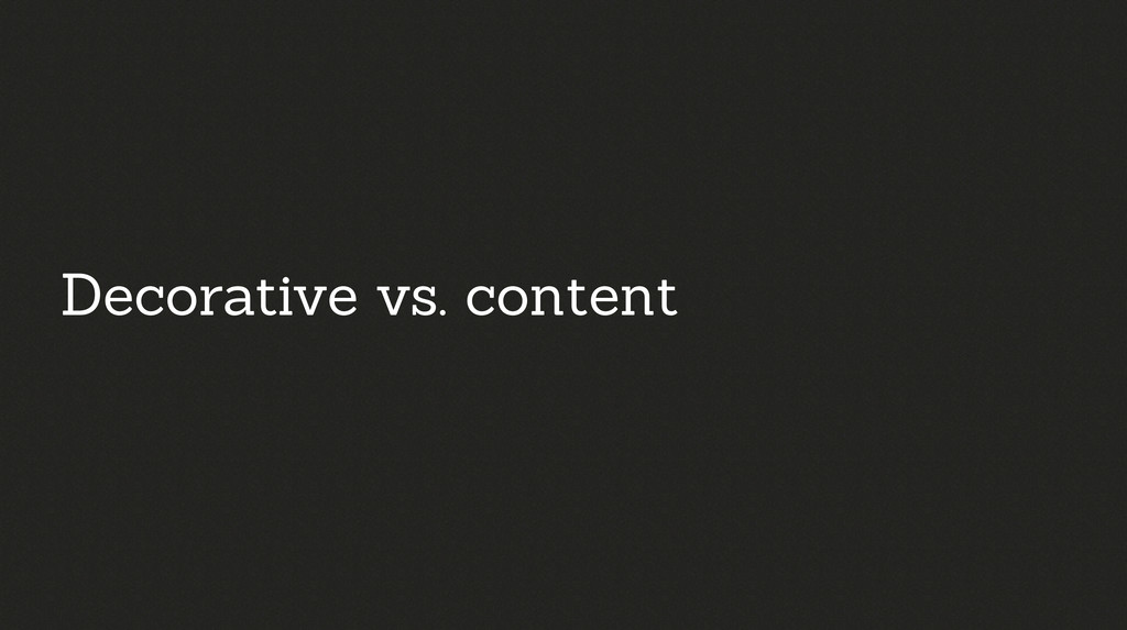 Decorative vs. content