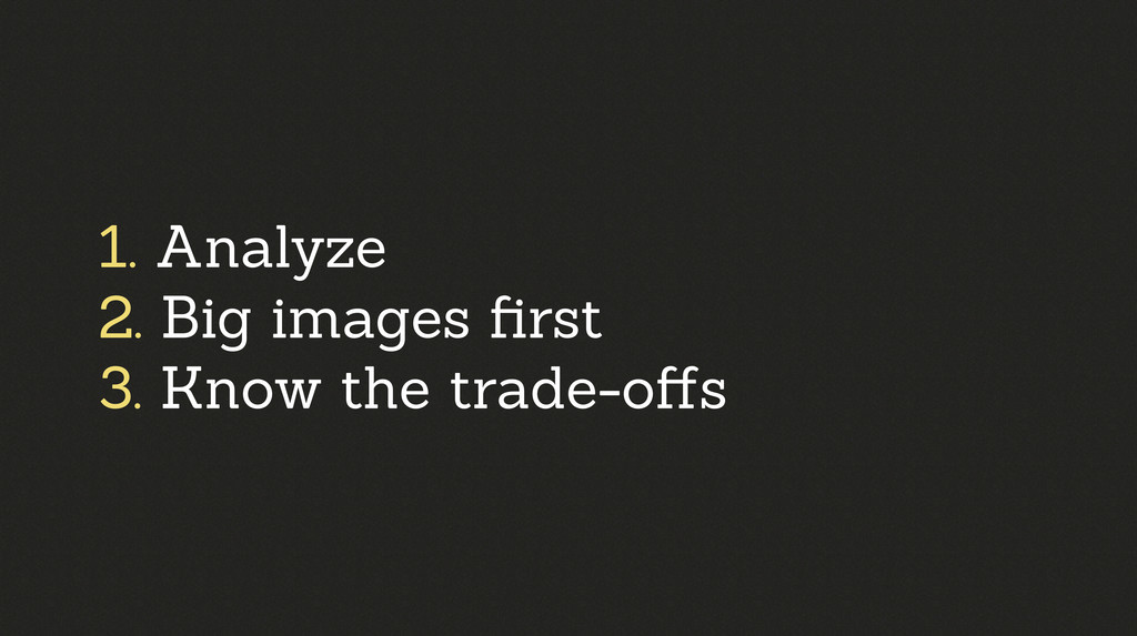 1. Analyze 2. Big images first 3. Know the trade...