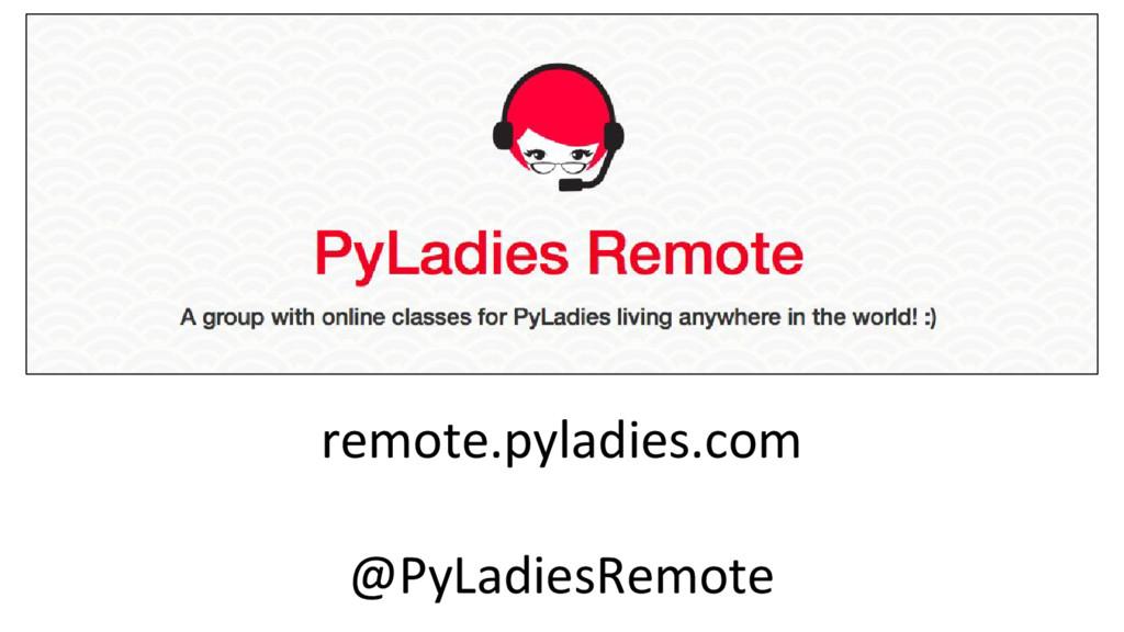remote.pyladies.com @PyLadiesRemote