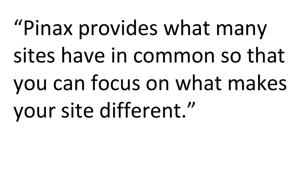 """""""Pinax provides what many sites have in common ..."""