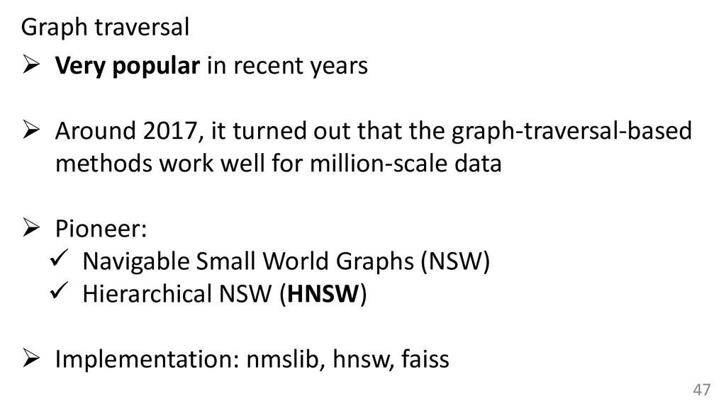 47 Graph traversal ➢ Very popular in recent yea...
