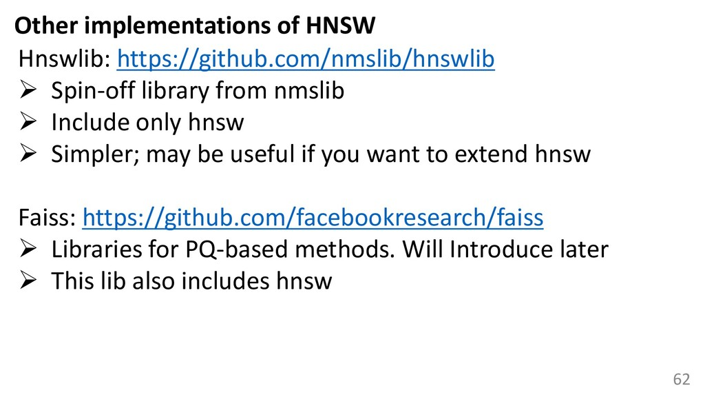 62 Other implementations of HNSW Hnswlib: https...