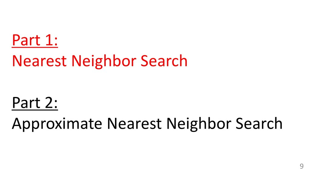 Part 1: Nearest Neighbor Search Part 2: Approxi...