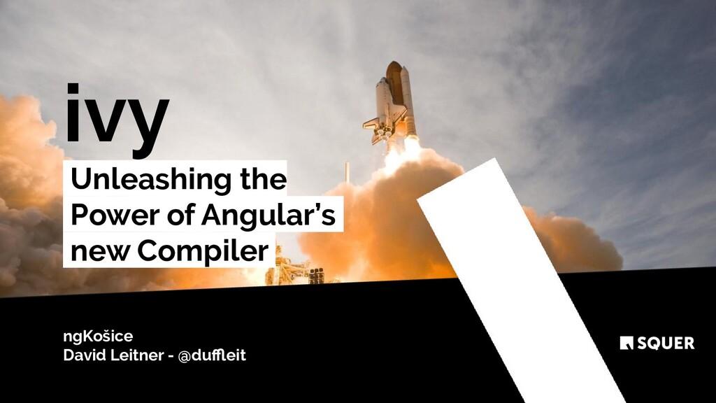 @duffleit ivy Unleashing the Power . of Angular's...