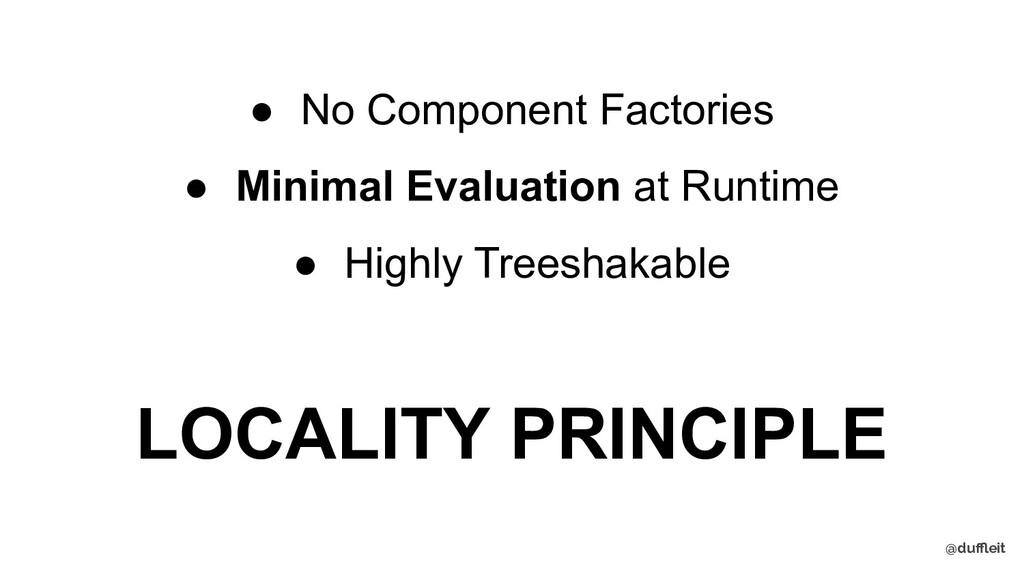 @duffleit ● No Component Factories ● Minimal Eval...