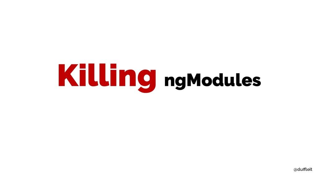 @duffleit Killing ngModules