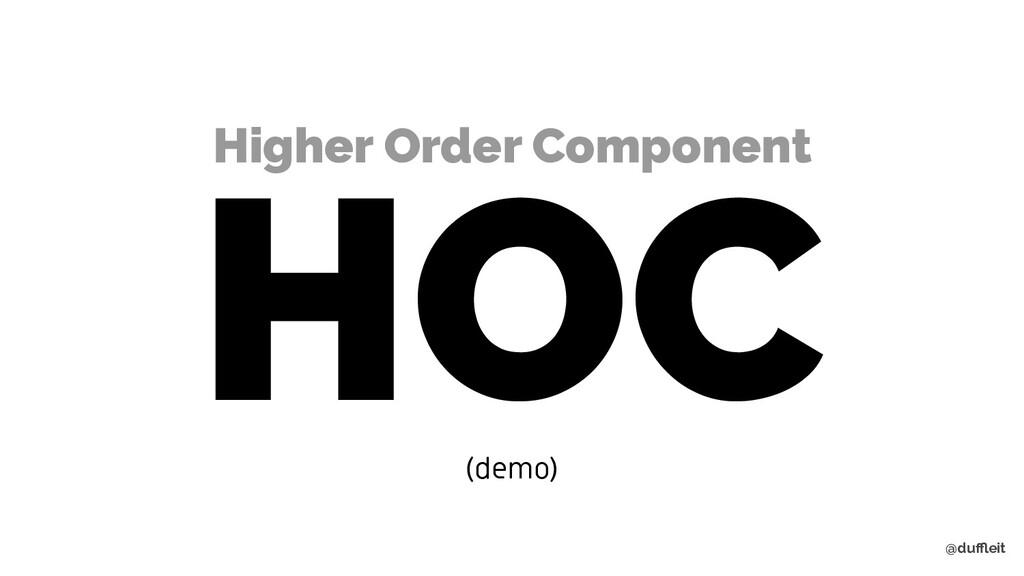 @duffleit Higher Order Component HOC (demo)