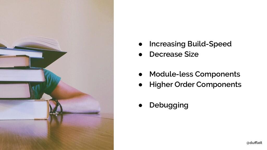 @duffleit ● Module-less Components ● Higher Order...