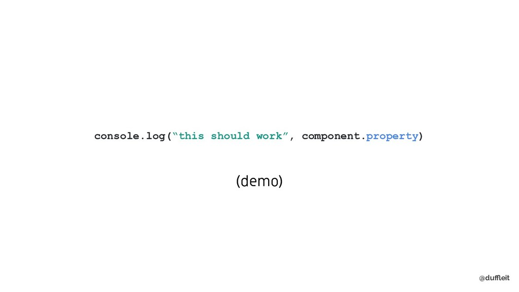 """@duffleit console.log(""""this should work"""", compone..."""