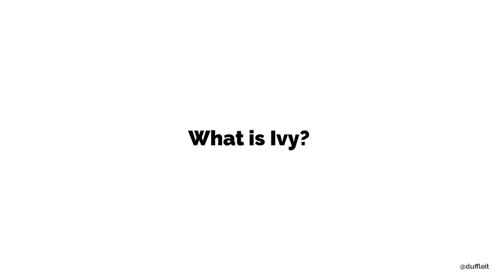 @duffleit What is Ivy?