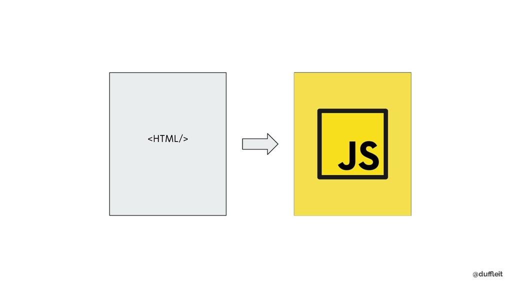 @duffleit <HTML/> JS