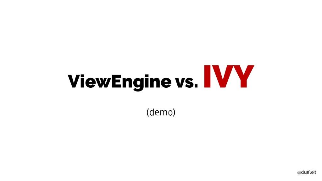 @duffleit ViewEngine vs. IVY (demo)