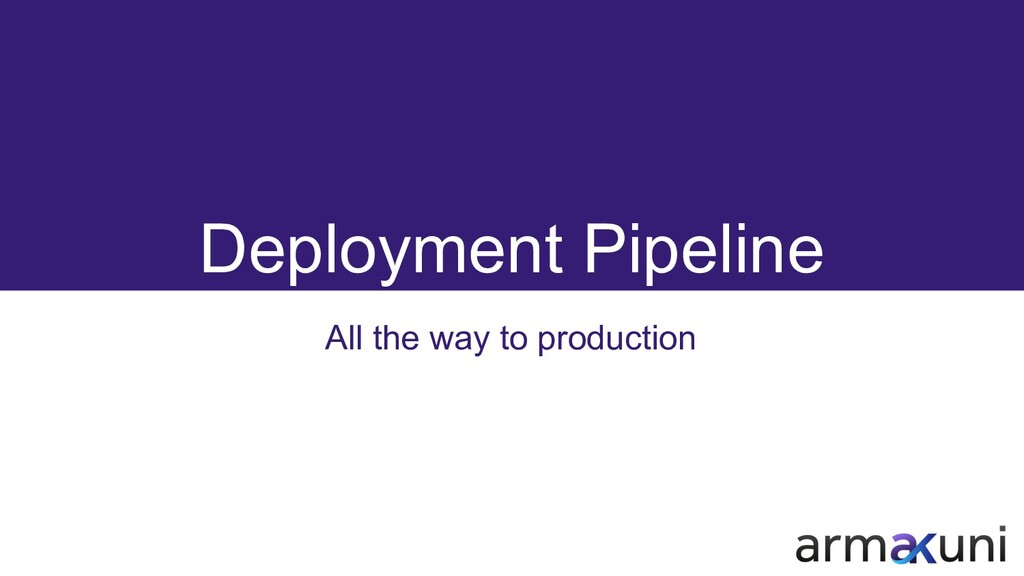 Deployment Pipeline All the way to production