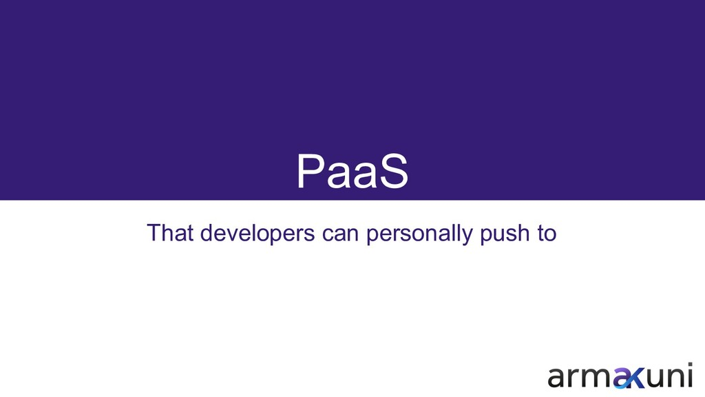 PaaS That developers can personally push to
