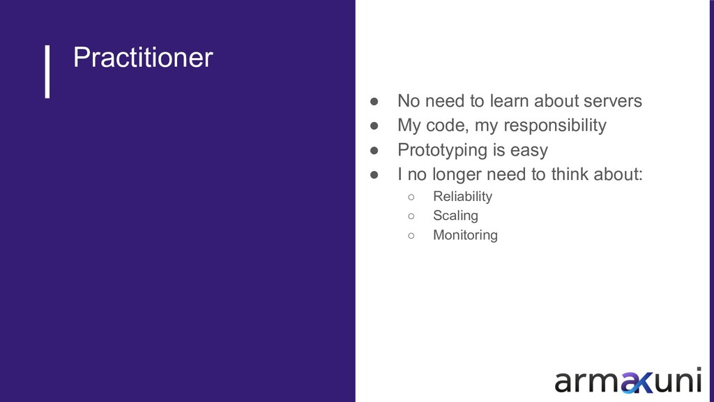 Practitioner ● No need to learn about servers ●...