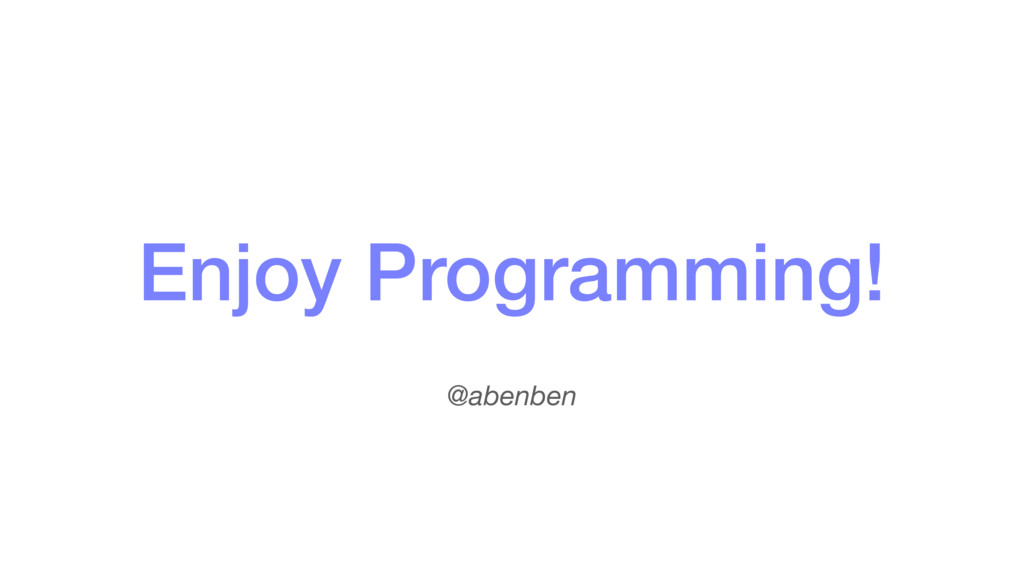 @abenben Enjoy Programming!