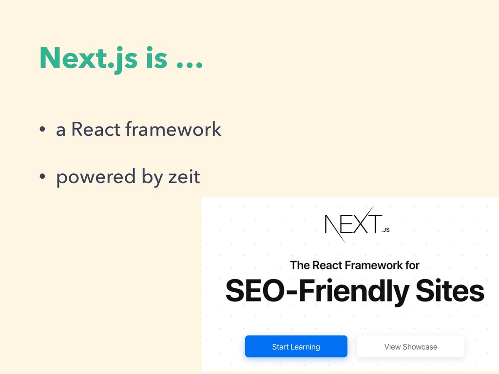 Next.js is … • a React framework • powered by z...