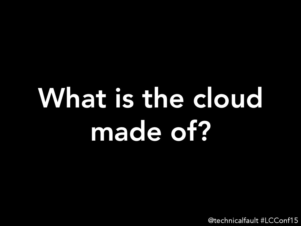 What is the cloud made of? @technicalfault #LC...