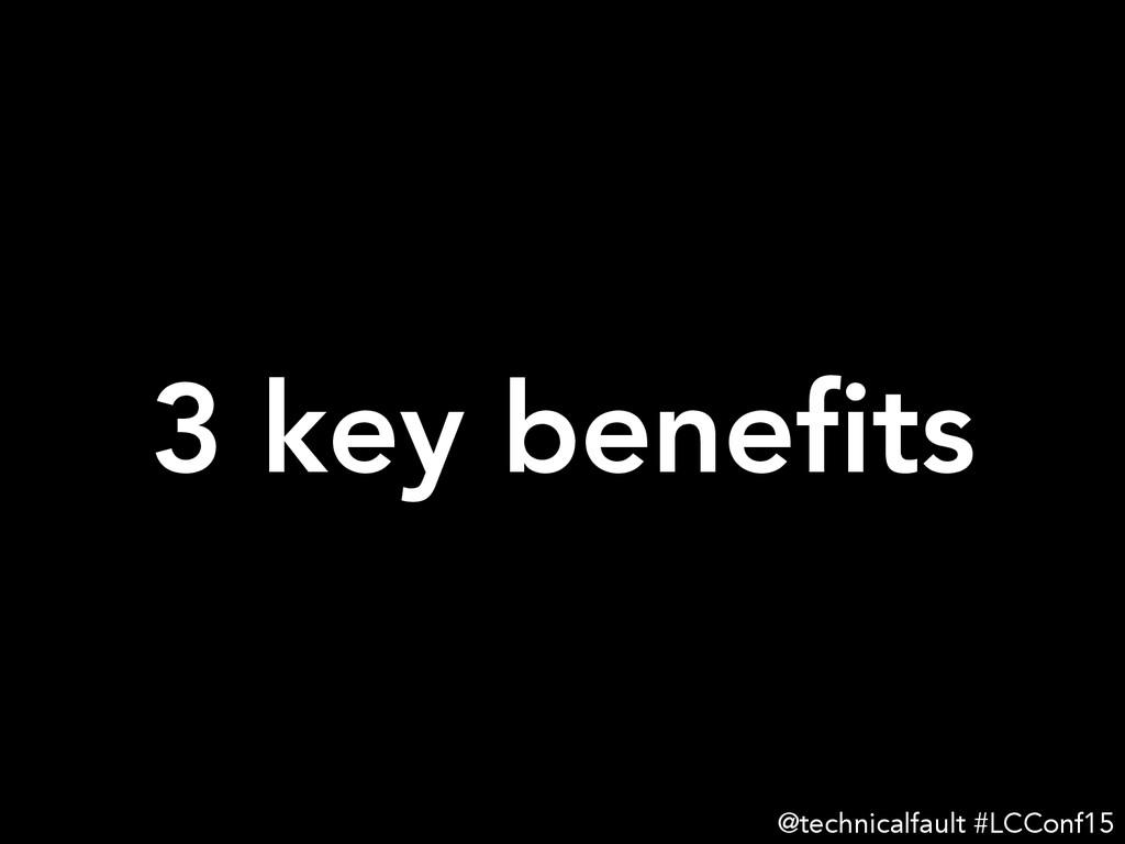 3 key benefits @technicalfault #LCConf15