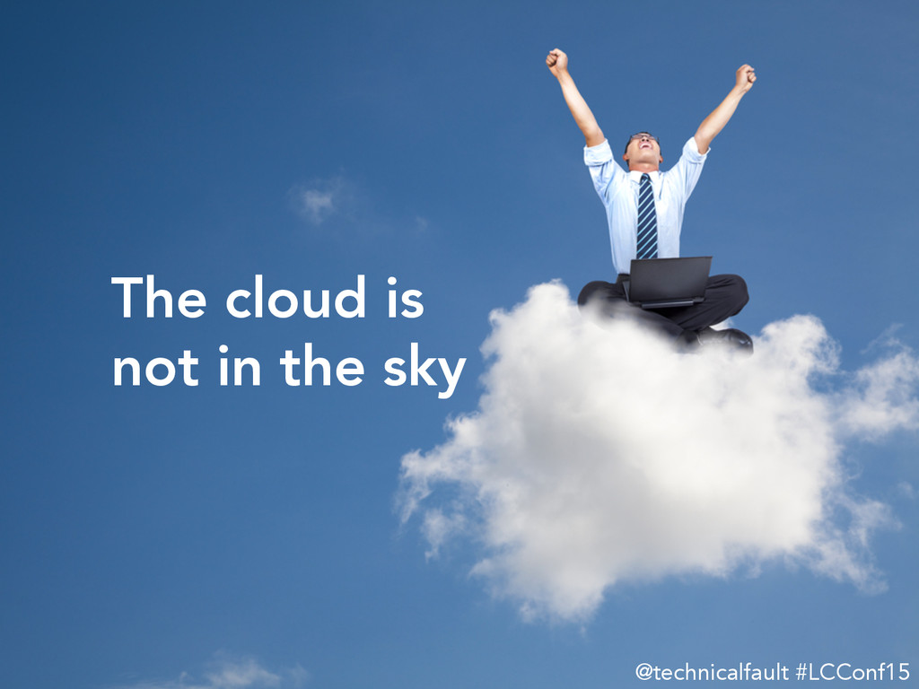 The cloud is not in the sky @technicalfa...
