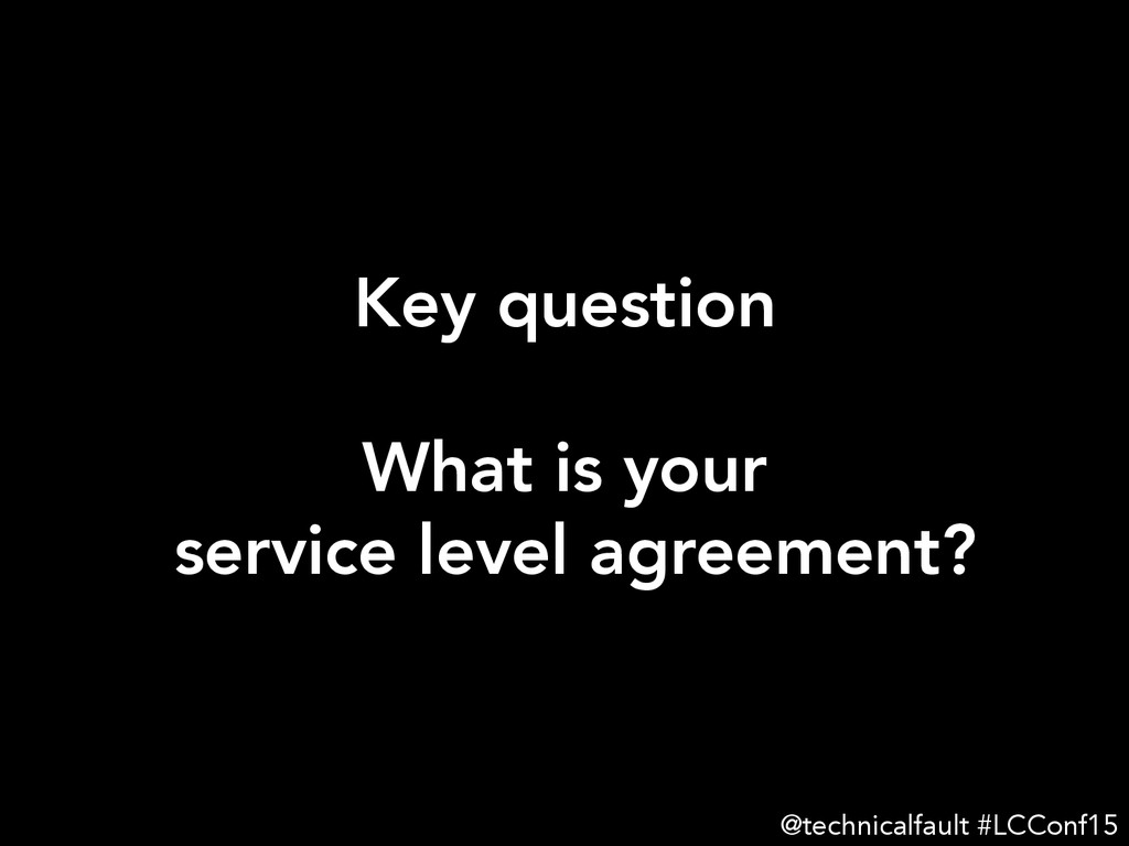 Key question  What is your service level agre...