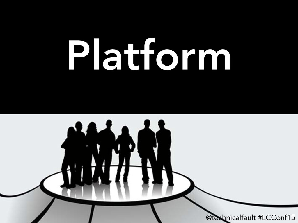 Platform @technicalfault #LCConf15