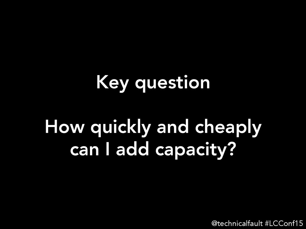 Key question  How quickly and cheaply can I a...