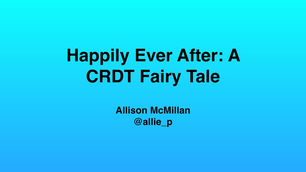 Happily Ever After: A CRDT Fairy Tale Allison M...