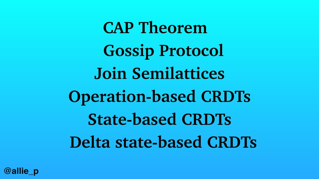 @allie_p Delta state-based CRDTs CAP Theorem Go...