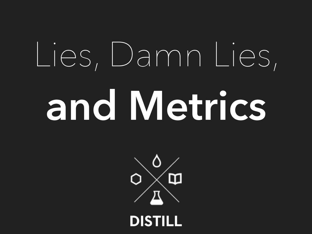 Lies, Damn Lies, and Metrics