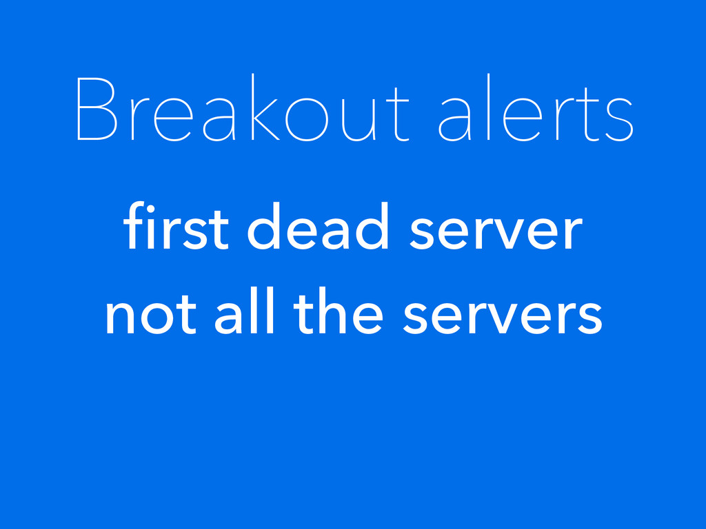 Breakout alerts first dead server not all the se...