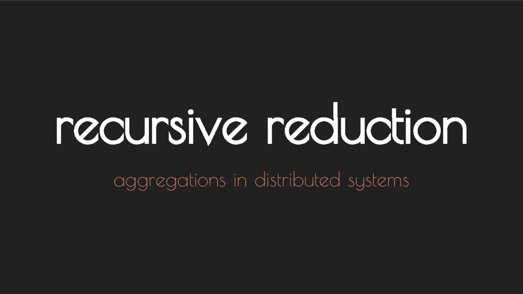 recursive reduction aggregations in distributed...