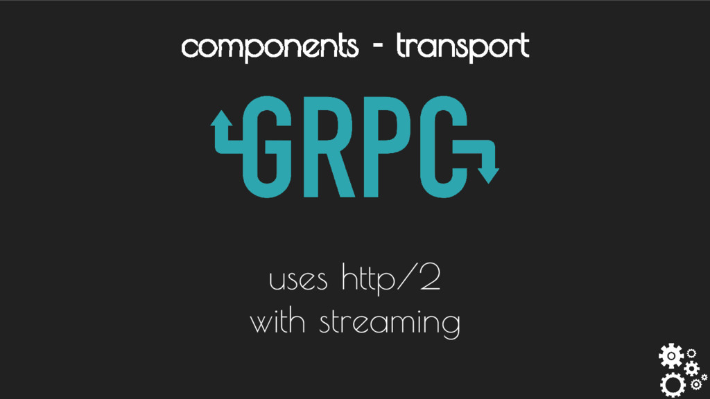 components - transport uses http/2 with streami...
